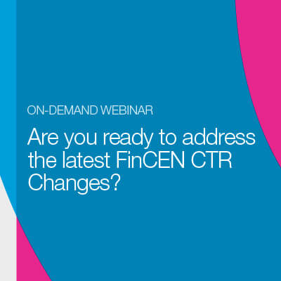 Are You Ready to Address the Latest FinCEN CTR Changes?